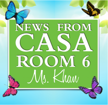 News from Casa Room 6 - Ms. Khan